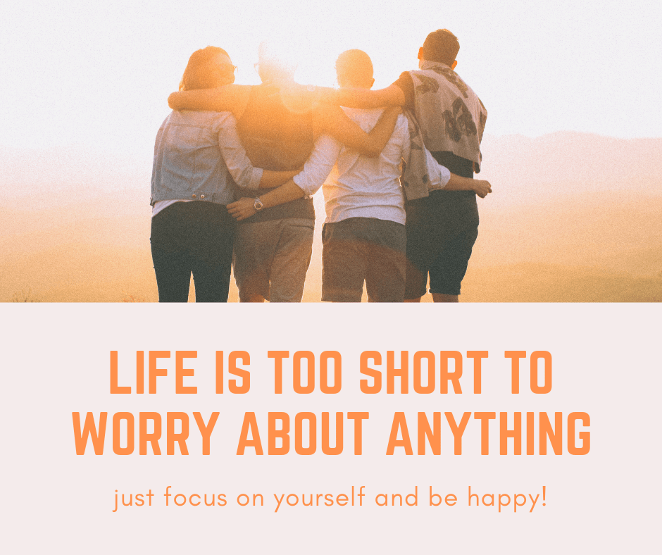 life is too short to worry what others think